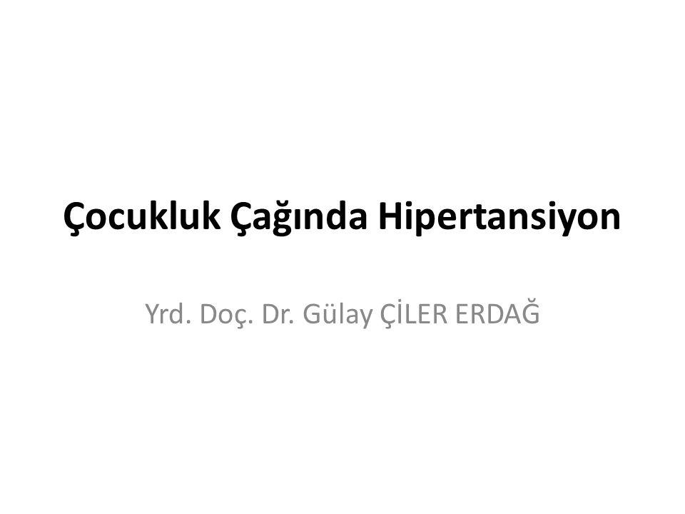 Çocukluk Çağında Hipertansiyon Yrd. Doç. Dr. Gülay ÇİLER ERDAĞ