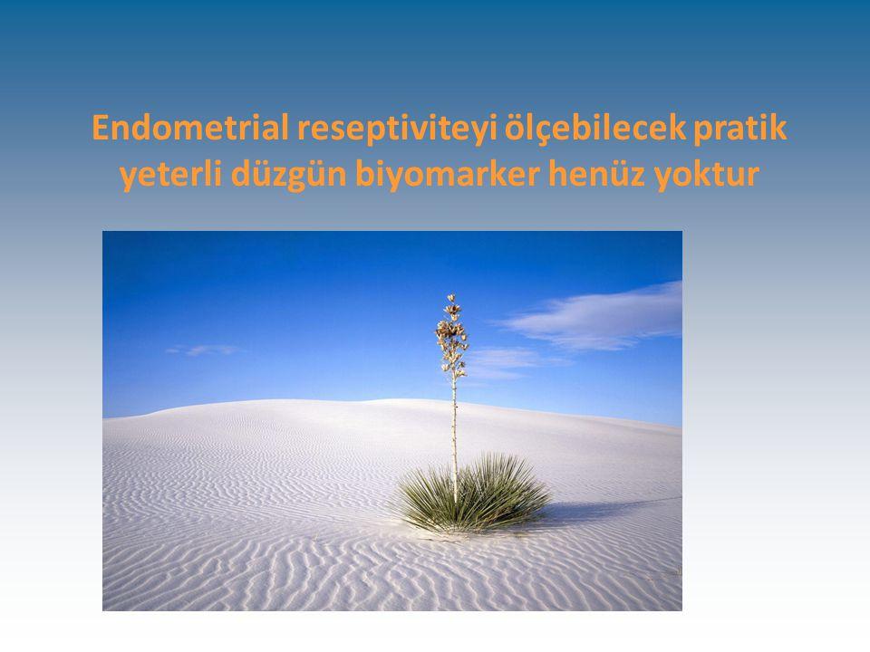 Endometrial reseptiviteyi ölçebilecek pratik yeterli düzgün biyomarker henüz yoktur