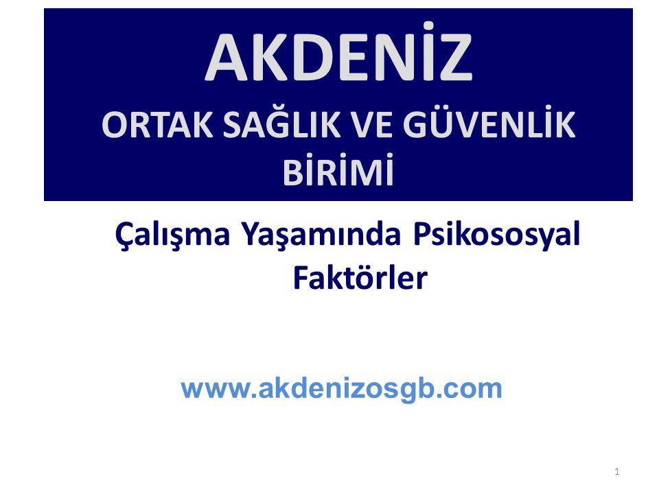 EV-İŞ ÇATIŞMASI: İş ve evin taleplerinin çatışması, evden destek görememe, ikili kariyer problemleri www.akdenizosgb.com 32