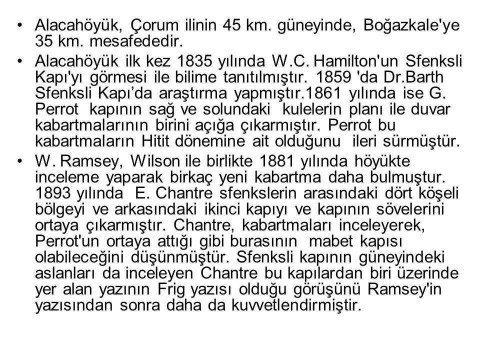 Alacahöyük, Çorum ilinin 45 km.güneyinde, Boğazkale ye 35 km.