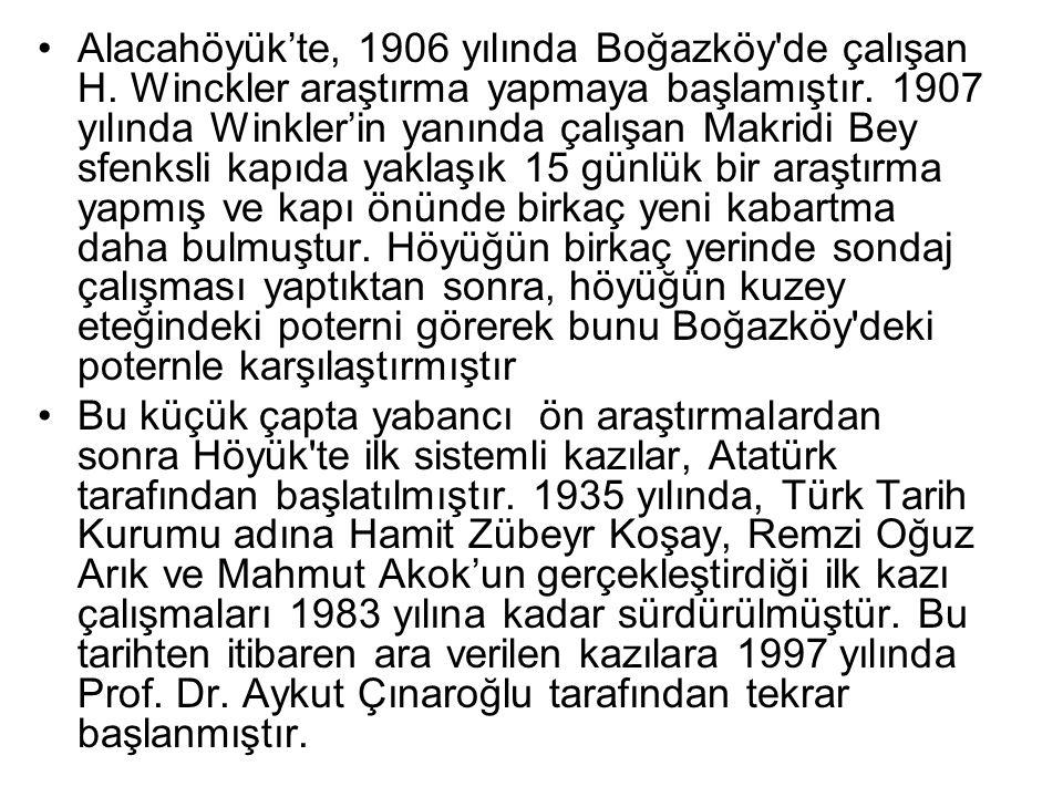 Alacahöyük'te, 1906 yılında Boğazköy'de çalışan H. Winckler araştırma yapmaya başlamıştır. 1907 yılında Winkler'in yanında çalışan Makridi Bey sfenksl