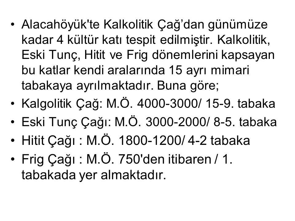 Alacahöyük te Kalkolitik Çağ'dan günümüze kadar 4 kültür katı tespit edilmiştir.