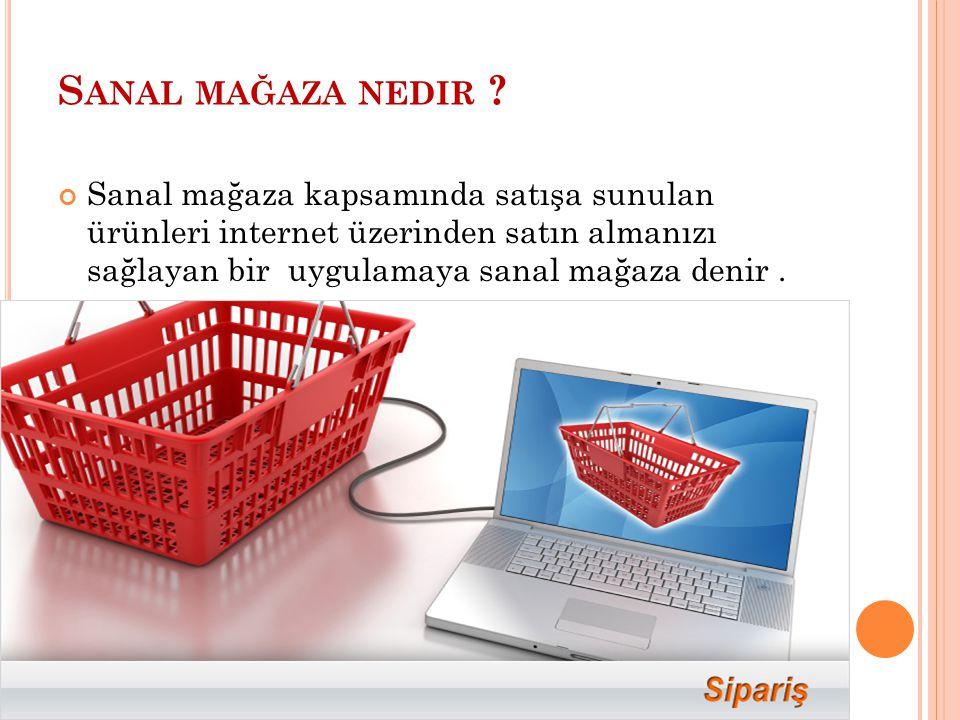 S ANAL MAĞAZA NEDIR ? Sanal mağaza kapsamında satışa sunulan ürünleri internet üzerinden satın almanızı sağlayan bir uygulamaya sanal mağaza denir.