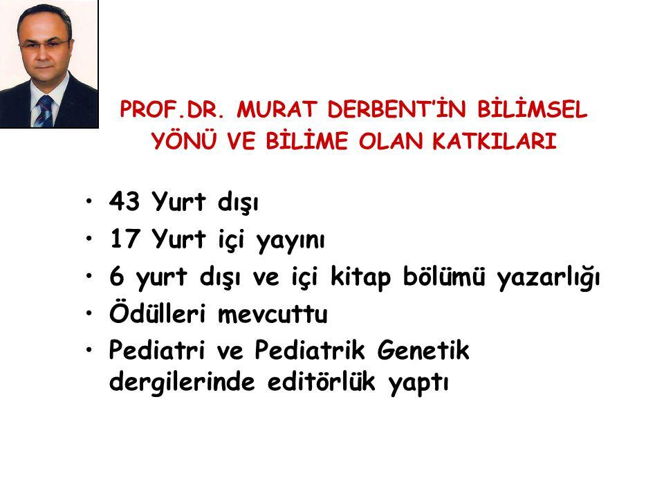 PROF.DR. MURAT DERBENT'İN BİLİMSEL YÖNÜ VE BİLİME OLAN KATKILARI 43 Yurt dışı 17 Yurt içi yayını 6 yurt dışı ve içi kitap bölümü yazarlığı Ödülleri me