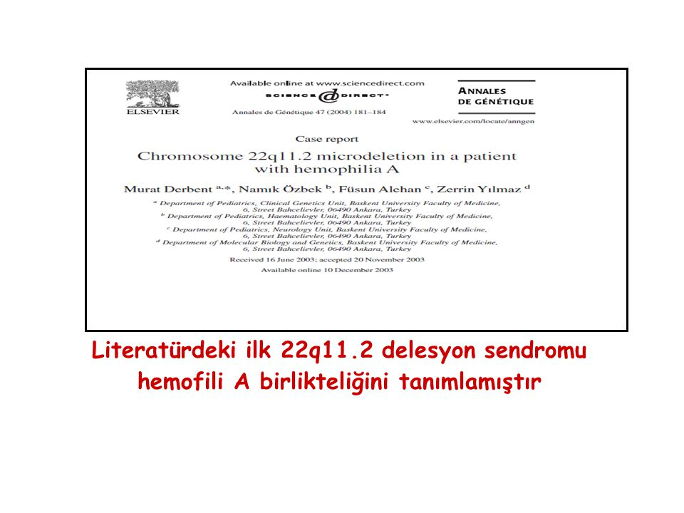 Literatürdeki ilk 22q11.2 delesyon sendromu hemofili A birlikteliğini tanımlamıştır