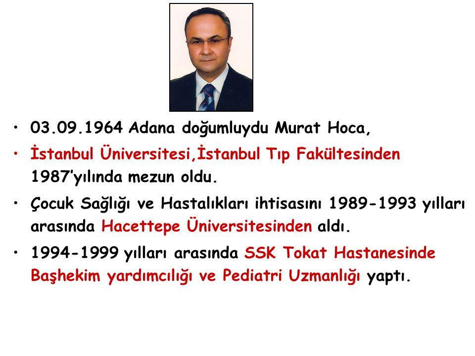 03.09.1964 Adana doğumluydu Murat Hoca, İstanbul Üniversitesi,İstanbul Tıp Fakültesinden 1987'yılında mezun oldu. Çocuk Sağlığı ve Hastalıkları ihtisa