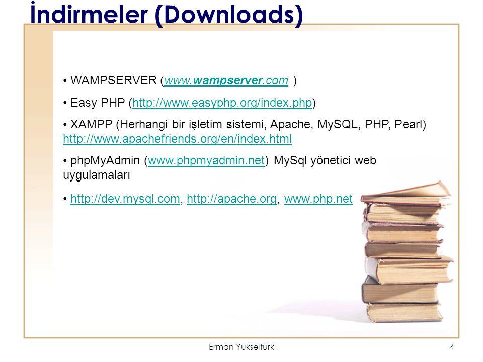 Erman Yukselturk4 İndirmeler (Downloads) WAMPSERVER (www.wampserver.com )www.wampserver.com Easy PHP (http://www.easyphp.org/index.php)http://www.easy