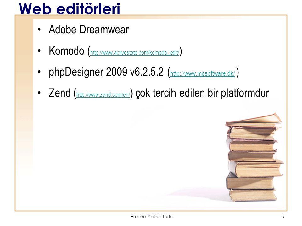 Erman Yukselturk5 Web editörleri Adobe Dreamwear Komodo ( http://www.activestate.com/komodo_edit/ ) http://www.activestate.com/komodo_edit/ phpDesigne