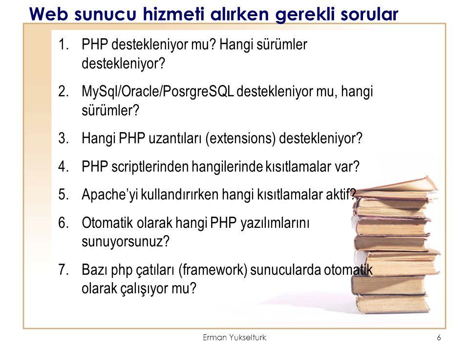 Erman Yukselturk6 Web sunucu hizmeti alırken gerekli sorular 1.PHP destekleniyor mu? Hangi sürümler destekleniyor? 2.MySql/Oracle/PosrgreSQL desteklen