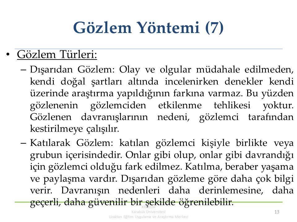 Gözlem Yöntemi (7) Gözlem Türleri: – Dışarıdan Gözlem: Olay ve olgular müdahale edilmeden, kendi doğal şartları altında incelenirken denekler kendi üz