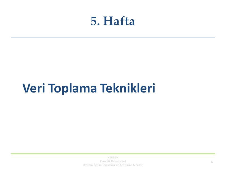 5. Hafta Veri Toplama Teknikleri KBUZEM Karabük Üniversitesi Uzaktan Eğitim Uygulama ve Araştırma Merkezi 2