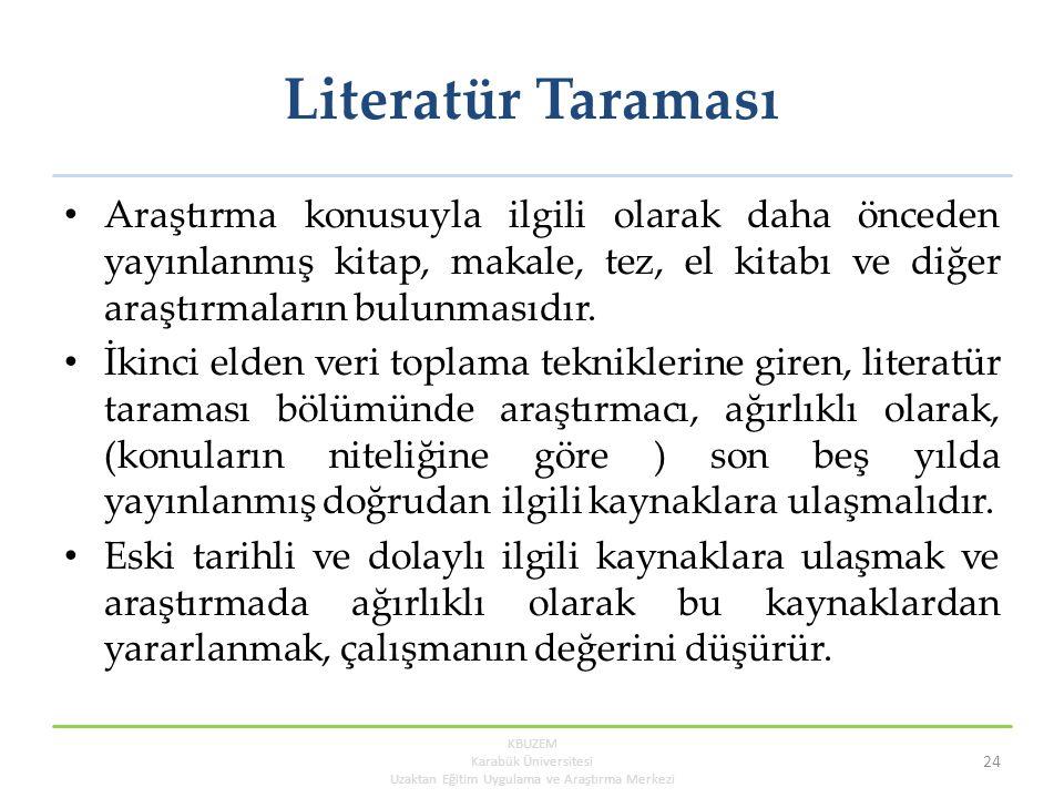 Literatür Taraması Araştırma konusuyla ilgili olarak daha önceden yayınlanmış kitap, makale, tez, el kitabı ve diğer araştırmaların bulunmasıdır. İkin