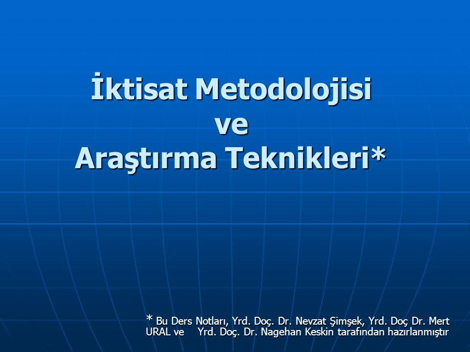İktisat Metodolojisi ve Araştırma Teknikleri* * Bu Ders Notları, Yrd.