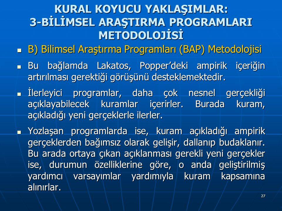 27 KURAL KOYUCU YAKLAŞIMLAR: 3-BİLİMSEL ARAŞTIRMA PROGRAMLARI METODOLOJİSİ B) Bilimsel Araştırma Programları (BAP) Metodolojisi B) Bilimsel Araştırma