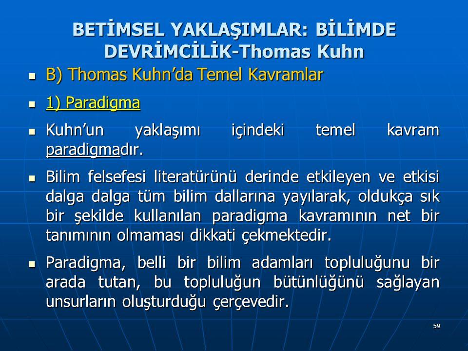 59 BETİMSEL YAKLAŞIMLAR: BİLİMDE DEVRİMCİLİK-Thomas Kuhn B) Thomas Kuhn'da Temel Kavramlar B) Thomas Kuhn'da Temel Kavramlar 1) Paradigma 1) Paradigma Kuhn'un yaklaşımı içindeki temel kavram paradigmadır.
