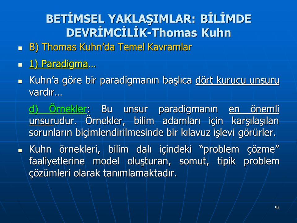 62 BETİMSEL YAKLAŞIMLAR: BİLİMDE DEVRİMCİLİK-Thomas Kuhn B) Thomas Kuhn'da Temel Kavramlar B) Thomas Kuhn'da Temel Kavramlar 1) Paradigma… 1) Paradigm