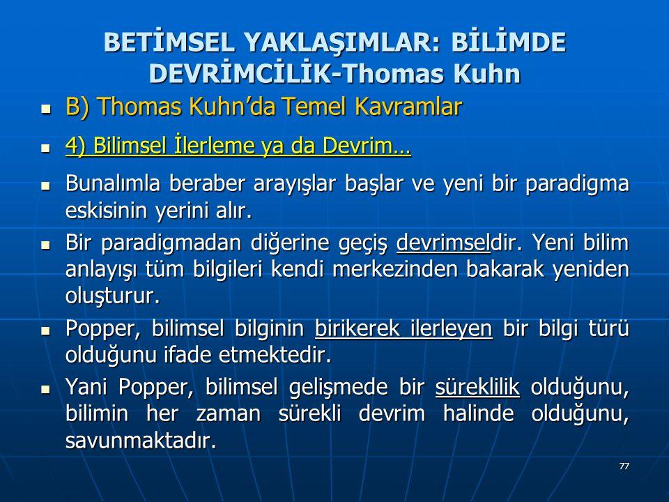 77 BETİMSEL YAKLAŞIMLAR: BİLİMDE DEVRİMCİLİK-Thomas Kuhn B) Thomas Kuhn'da Temel Kavramlar B) Thomas Kuhn'da Temel Kavramlar 4) Bilimsel İlerleme ya d