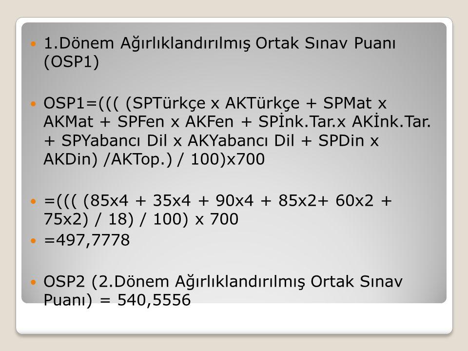 1.Dönem Ağırlıklandırılmış Ortak Sınav Puanı (OSP1) OSP1=((( (SPTürkçe x AKTürkçe + SPMat x AKMat + SPFen x AKFen + SPİnk.Tar.x AKİnk.Tar. + SPYabancı
