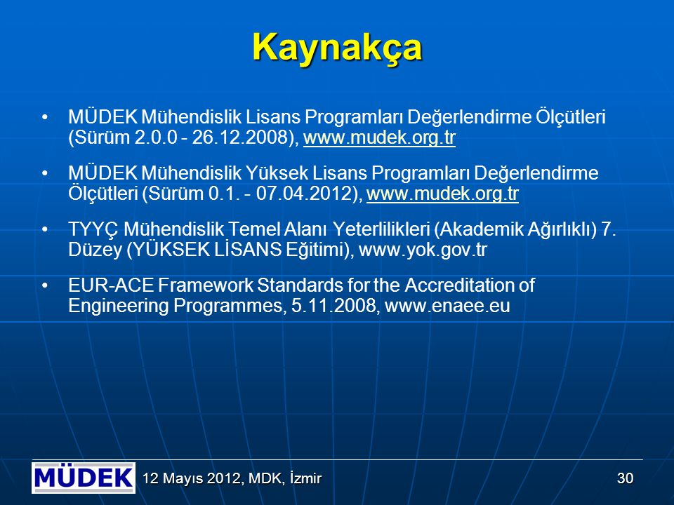 30 12 Mayıs 2012, MDK, İzmir Kaynakça MÜDEK Mühendislik Lisans Programları Değerlendirme Ölçütleri (Sürüm 2.0.0 - 26.12.2008), www.mudek.org.trwww.mud