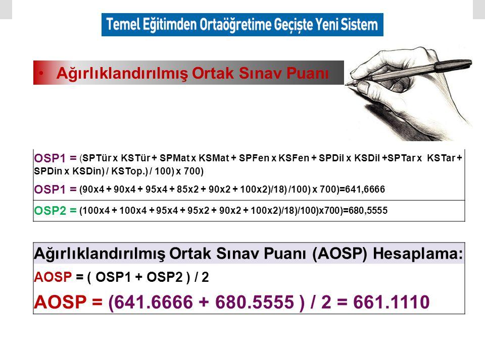 Ağırlıklandırılmış Ortak Sınav Puanı OSP1 = (SPTür x KSTür + SPMat x KSMat + SPFen x KSFen + SPDil x KSDil +SPTar x KSTar + SPDin x KSDin) / KSTop.) /
