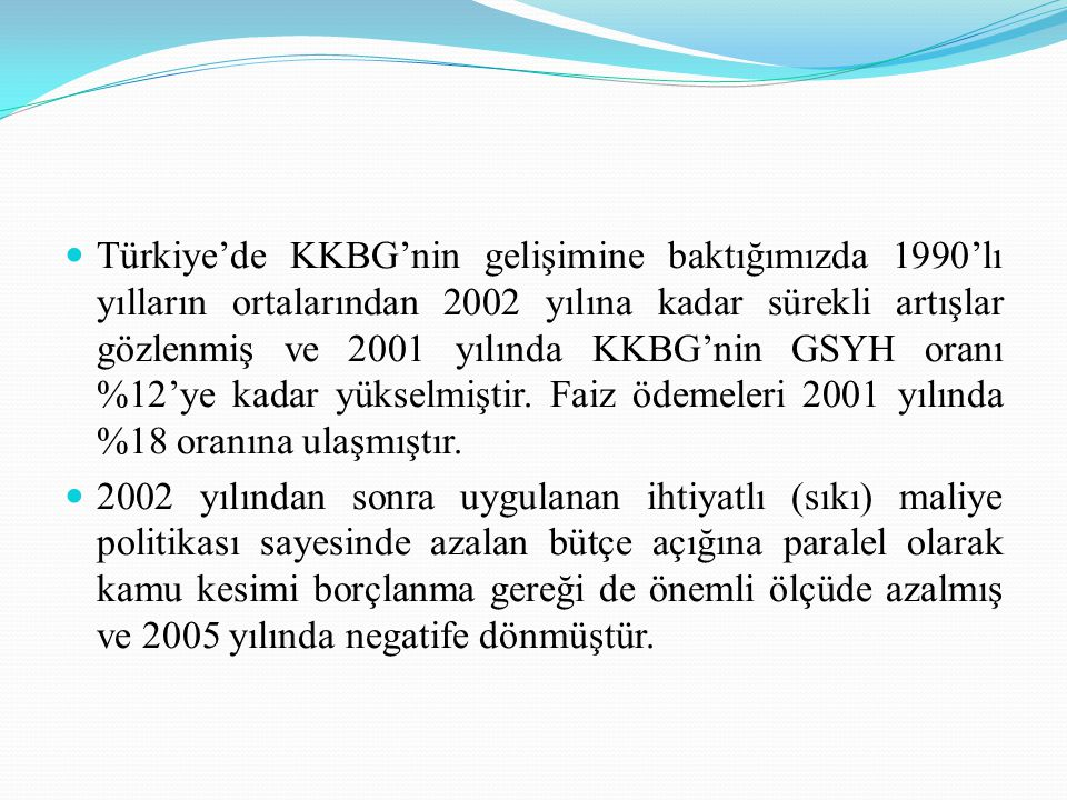 Türkiye'de KKBG'nin gelişimine baktığımızda 1990'lı yılların ortalarından 2002 yılına kadar sürekli artışlar gözlenmiş ve 2001 yılında KKBG'nin GSYH oranı %12'ye kadar yükselmiştir.
