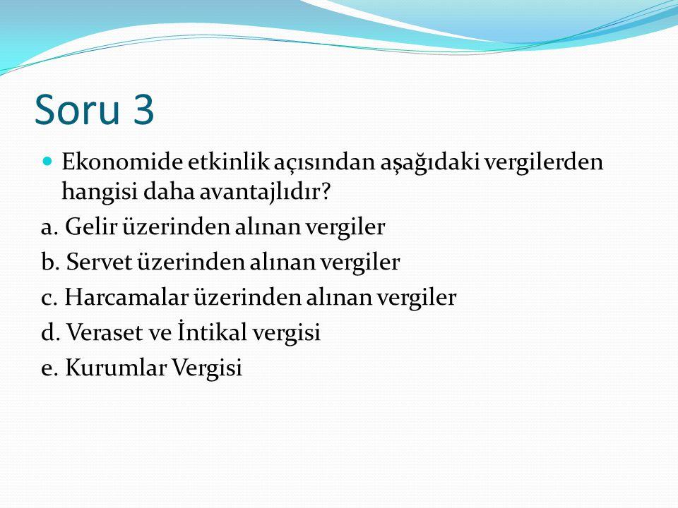 Soru 3 Ekonomide etkinlik açısından aşağıdaki vergilerden hangisi daha avantajlıdır.