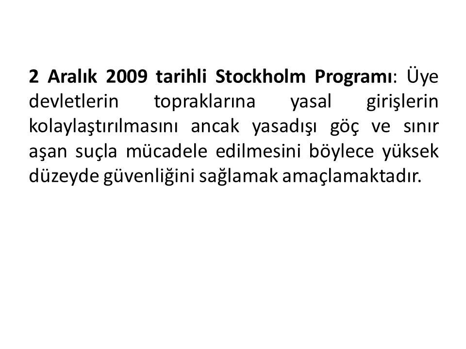 2 Aralık 2009 tarihli Stockholm Programı: Üye devletlerin topraklarına yasal girişlerin kolaylaştırılmasını ancak yasadışı göç ve sınır aşan suçla müc