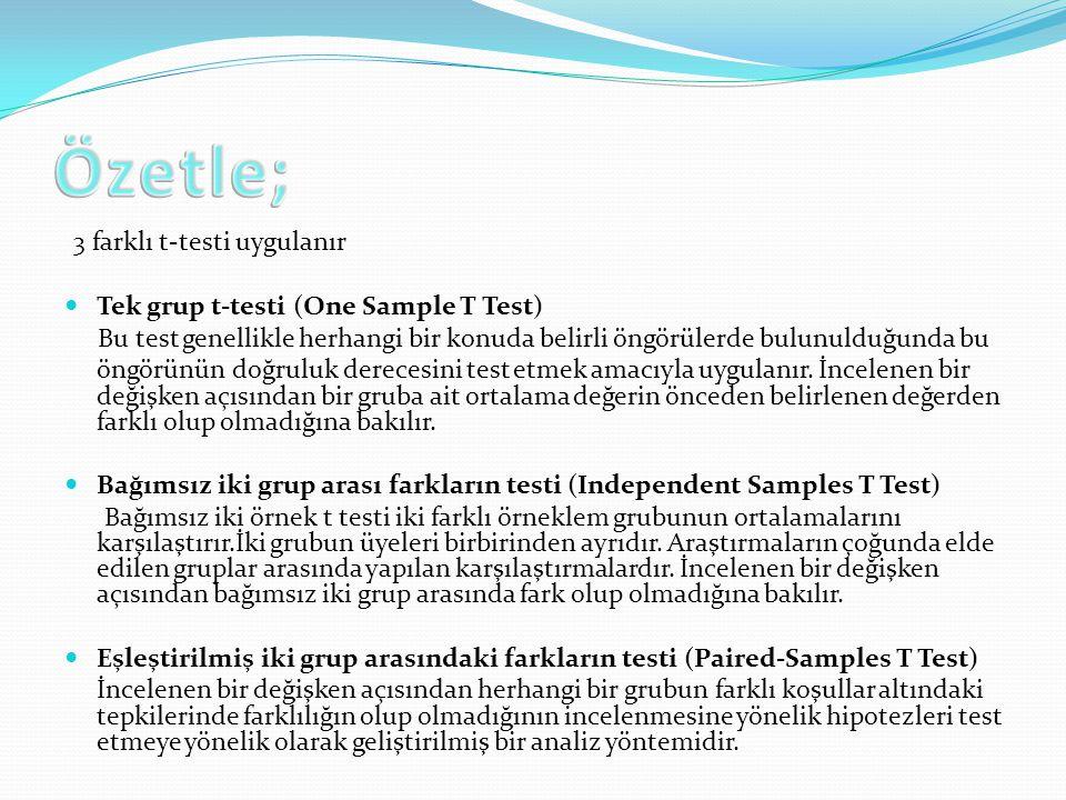 3 farklı t-testi uygulanır Tek grup t-testi (One Sample T Test) Bu test genellikle herhangi bir konuda belirli öngörülerde bulunulduğunda bu öngörünün