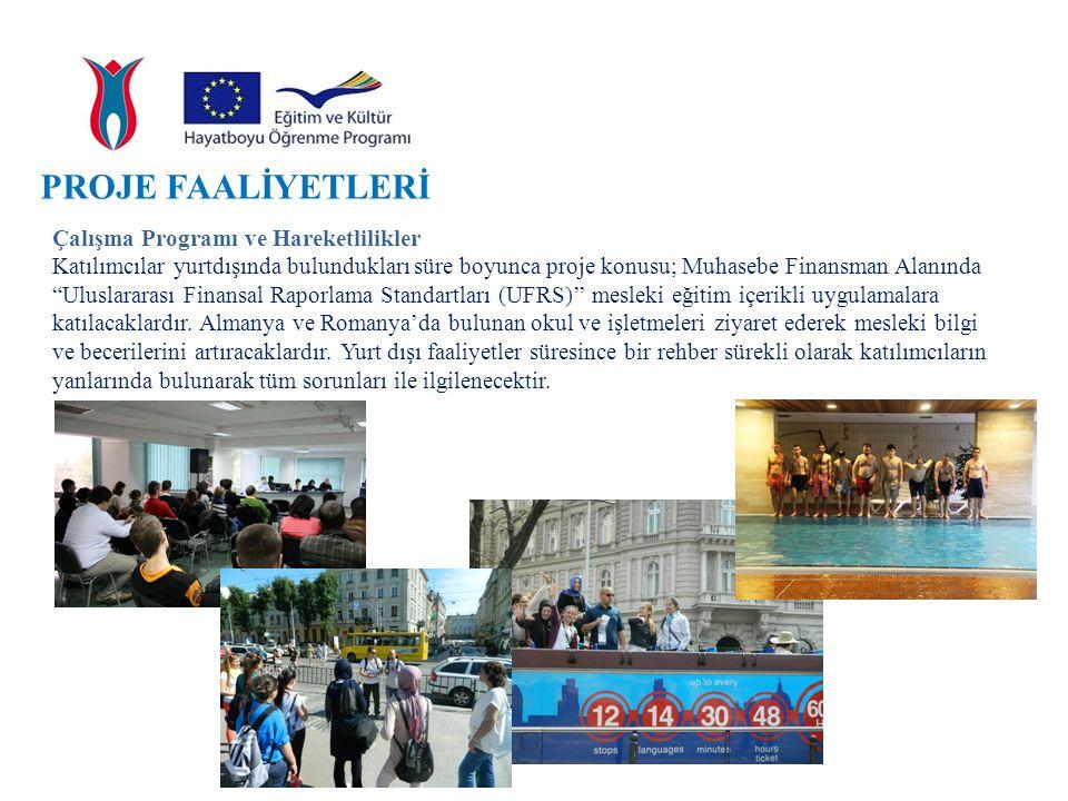 """PROJE FAALİYETLERİ Çalışma Programı ve Hareketlilikler Katılımcılar yurtdışında bulundukları süre boyunca proje konusu; Muhasebe Finansman Alanında """"U"""