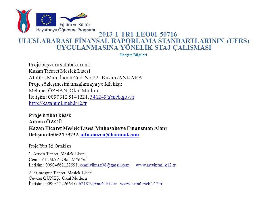2013-1-TR1-LEO01-50716 ULUSLARARASI FİNANSAL RAPORLAMA STANDARTLARININ (UFRS) UYGULANMASINA YÖNELİK STAJ ÇALIŞMASI İletişim Bilgileri Proje başvuru sa