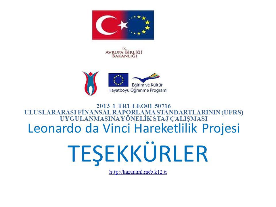 2013-1-TR1-LEO01-50716 ULUSLARARASI FİNANSAL RAPORLAMA STANDARTLARININ (UFRS) UYGULANMASINA YÖNELİK STAJ ÇALIŞMASI Leonardo da Vinci Hareketlilik Proj