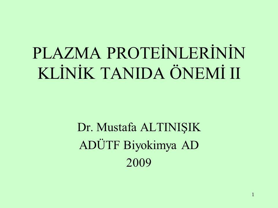 1 PLAZMA PROTEİNLERİNİN KLİNİK TANIDA ÖNEMİ II Dr. Mustafa ALTINIŞIK ADÜTF Biyokimya AD 2009