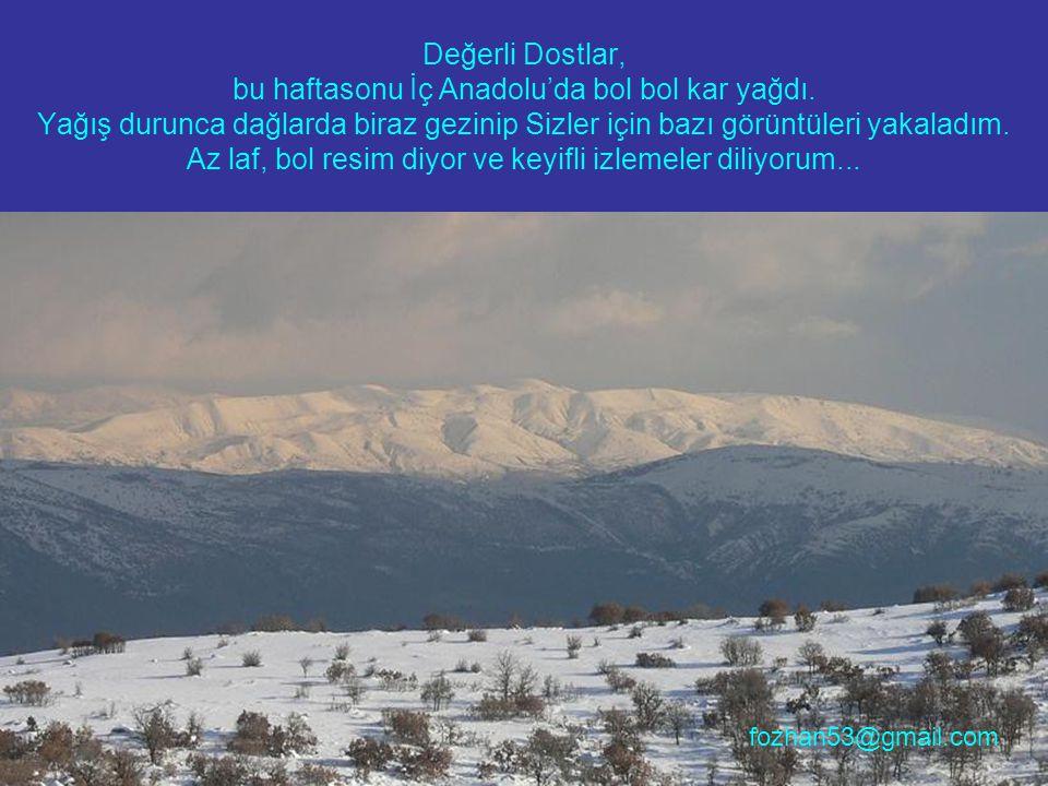 Değerli Dostlar, bu haftasonu İç Anadolu'da bol bol kar yağdı. Yağış durunca dağlarda biraz gezinip Sizler için bazı görüntüleri yakaladım. Az laf, bo