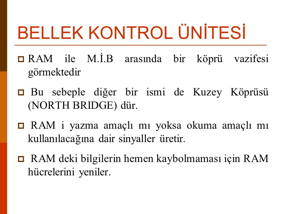 BELLEK KONTROL ÜNİTESİ  RAM ile M.İ.B arasında bir köprü vazifesi görmektedir  Bu sebeple diğer bir ismi de Kuzey Köprüsü (NORTH BRIDGE) dür.  RAM