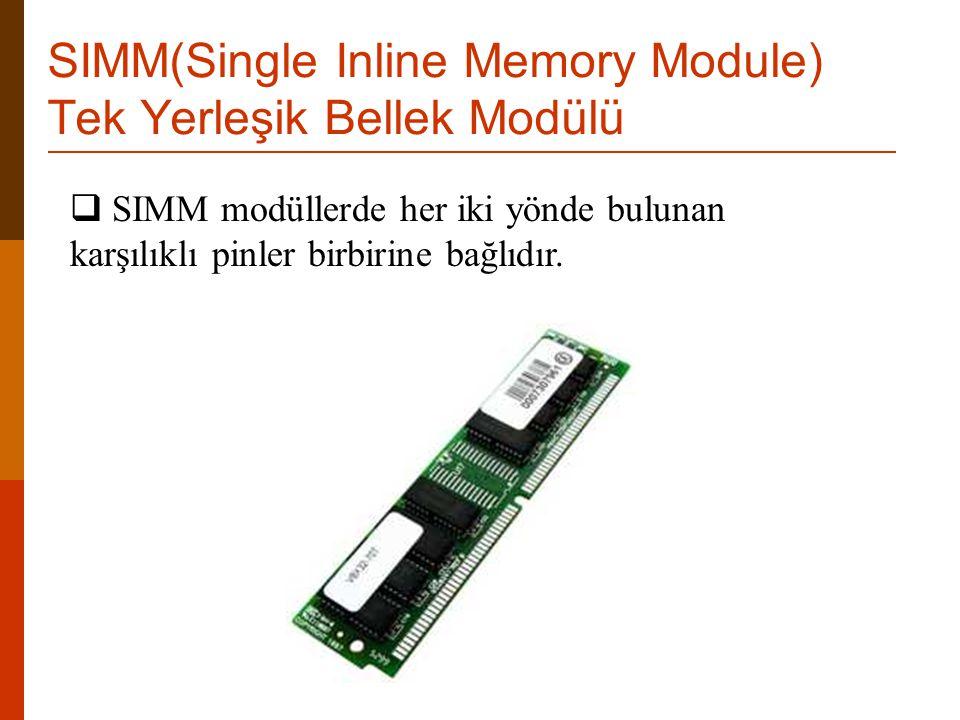  SIMM modüllerde her iki yönde bulunan karşılıklı pinler birbirine bağlıdır. SIMM(Single Inline Memory Module) Tek Yerleşik Bellek Modülü