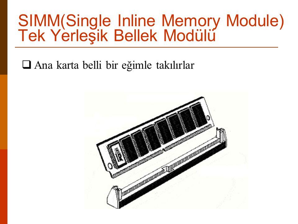 Ana karta belli bir eğimle takılırlar SIMM(Single Inline Memory Module) Tek Yerleşik Bellek Modülü