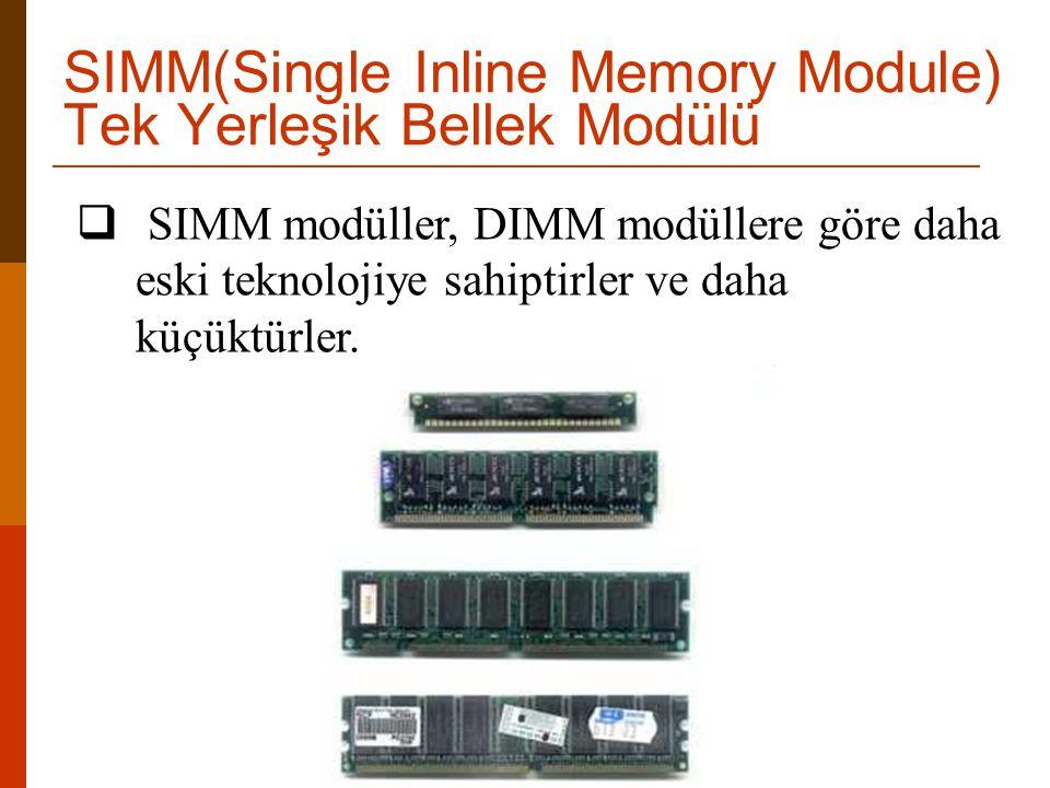  SIMM modüller, DIMM modüllere göre daha eski teknolojiye sahiptirler ve daha küçüktürler. SIMM(Single Inline Memory Module) Tek Yerleşik Bellek Modü
