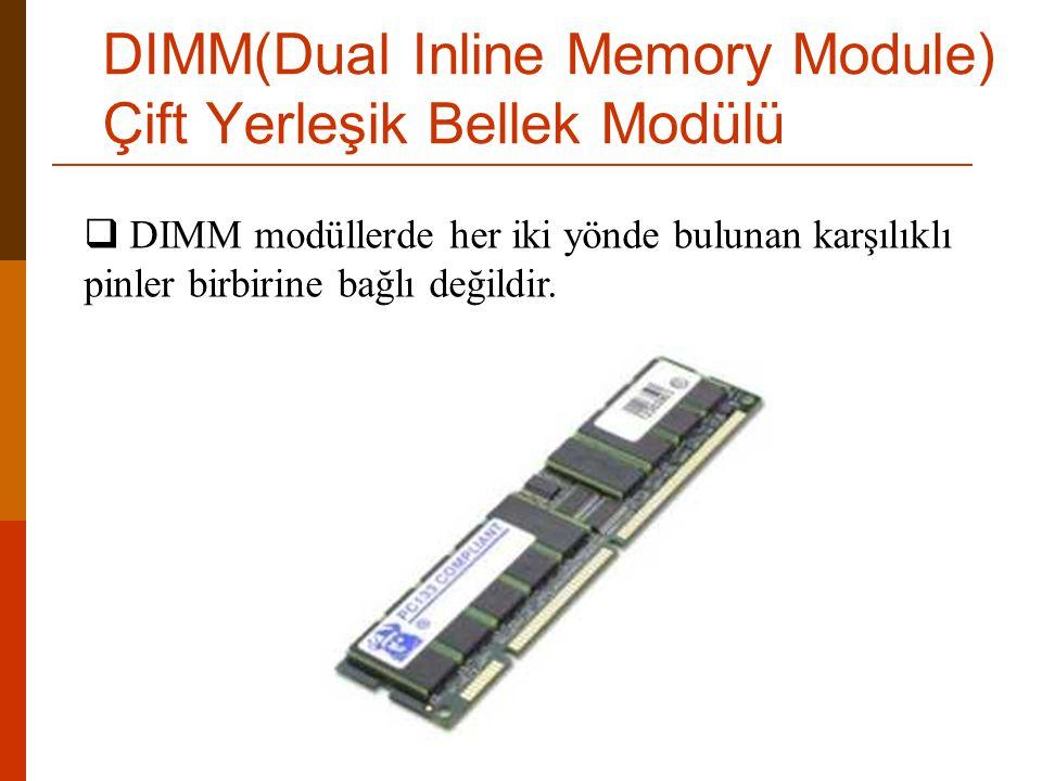  DIMM modüllerde her iki yönde bulunan karşılıklı pinler birbirine bağlı değildir. DIMM(Dual Inline Memory Module) Çift Yerleşik Bellek Modülü