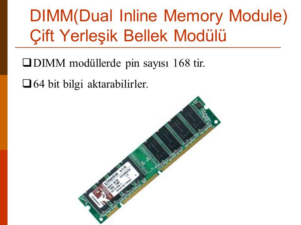  DIMM modüllerde pin sayısı 168 tir.  64 bit bilgi aktarabilirler. DIMM(Dual Inline Memory Module) Çift Yerleşik Bellek Modülü