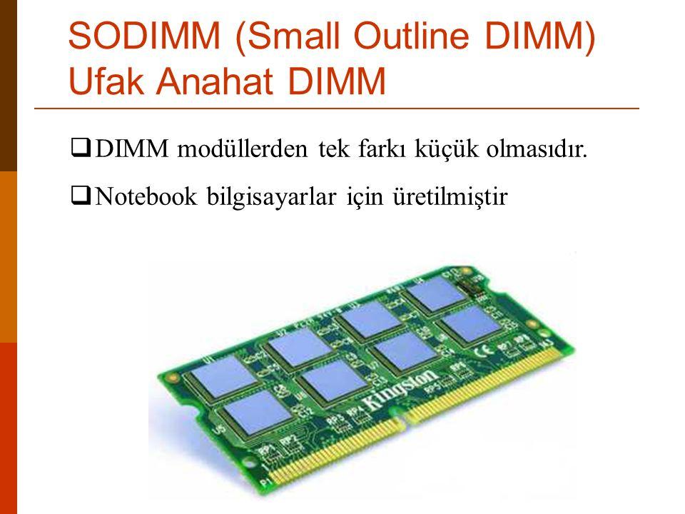  DIMM modüllerden tek farkı küçük olmasıdır.  Notebook bilgisayarlar için üretilmiştir SODIMM (Small Outline DIMM) Ufak Anahat DIMM