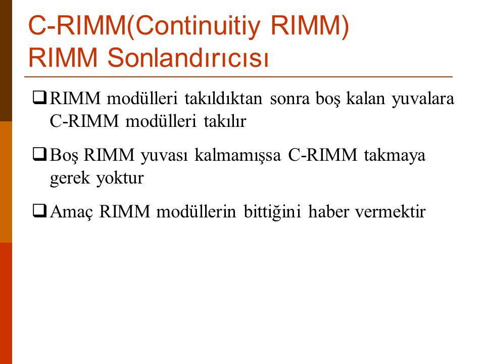  RIMM modülleri takıldıktan sonra boş kalan yuvalara C-RIMM modülleri takılır  Boş RIMM yuvası kalmamışsa C-RIMM takmaya gerek yoktur  Amaç RIMM mo