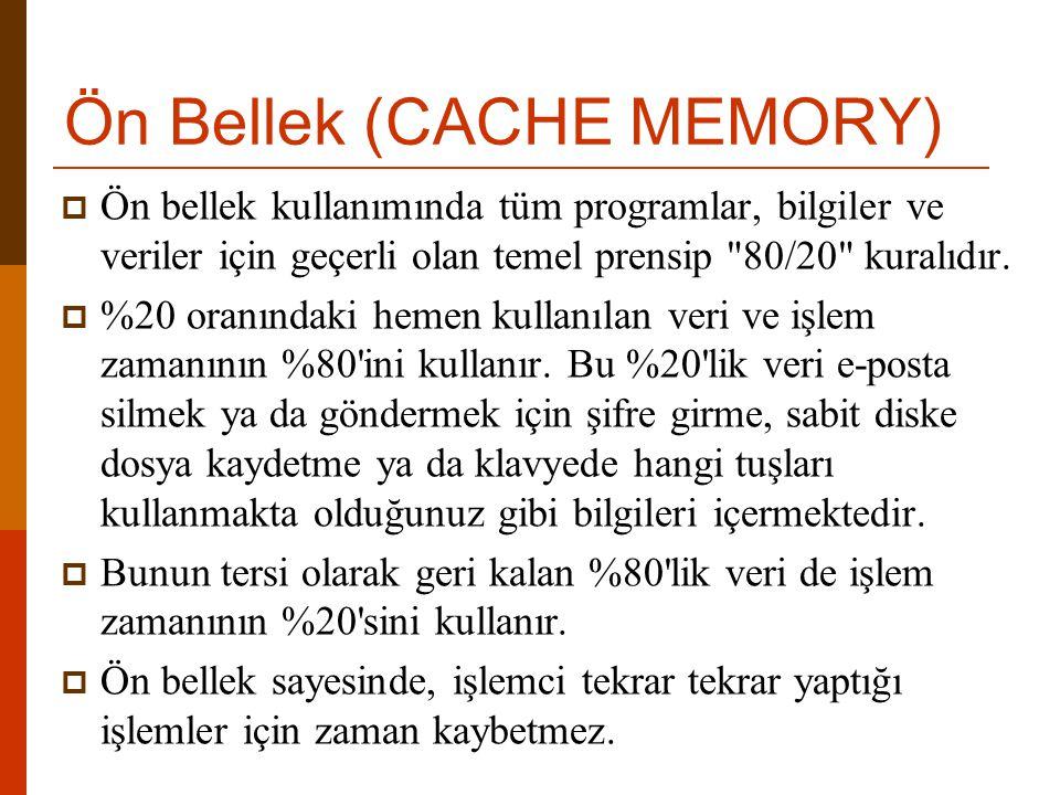 Ön Bellek (CACHE MEMORY)  Ön bellek kullanımında tüm programlar, bilgiler ve veriler için geçerli olan temel prensip