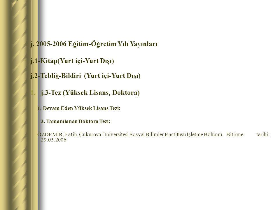 j. 2005-2006 Eğitim-Öğretim Yılı Yayınları j.1-Kitap(Yurt içi-Yurt Dışı) j.2-Tebliğ-Bildiri (Yurt içi-Yurt Dışı) 1.j.3-Tez (Yüksek Lisans, Doktora) 1.