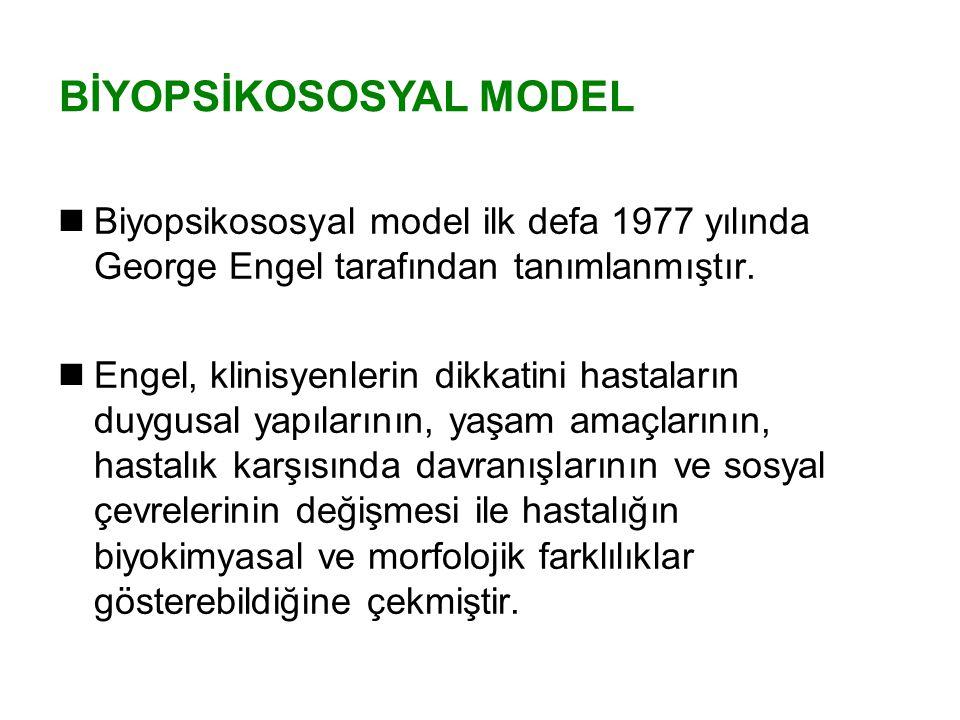 BİYOPSİKOSOSYAL MODEL Biyopsikososyal model ilk defa 1977 yılında George Engel tarafından tanımlanmıştır. Engel, klinisyenlerin dikkatini hastaların d