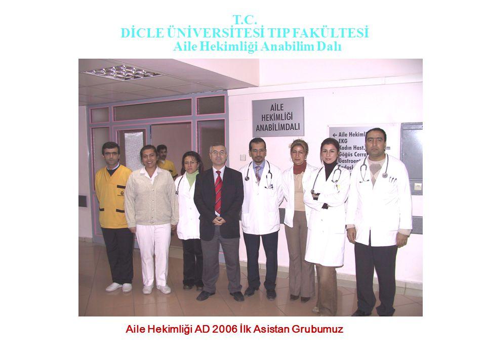 Aile Hekimliği AD 2006 İlk Asistan Grubumuz T.C. DİCLE ÜNİVERSİTESİ TIP FAKÜLTESİ Aile Hekimliği Anabilim Dalı