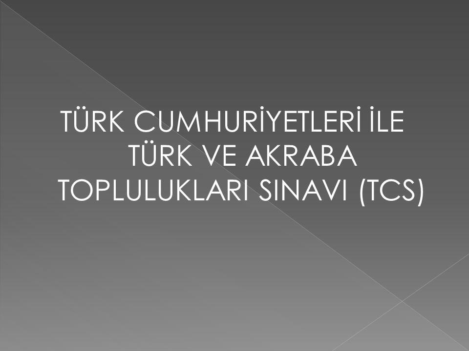 TÜRK CUMHURİYETLERİ İLE TÜRK VE AKRABA TOPLULUKLARI SINAVI (TCS)