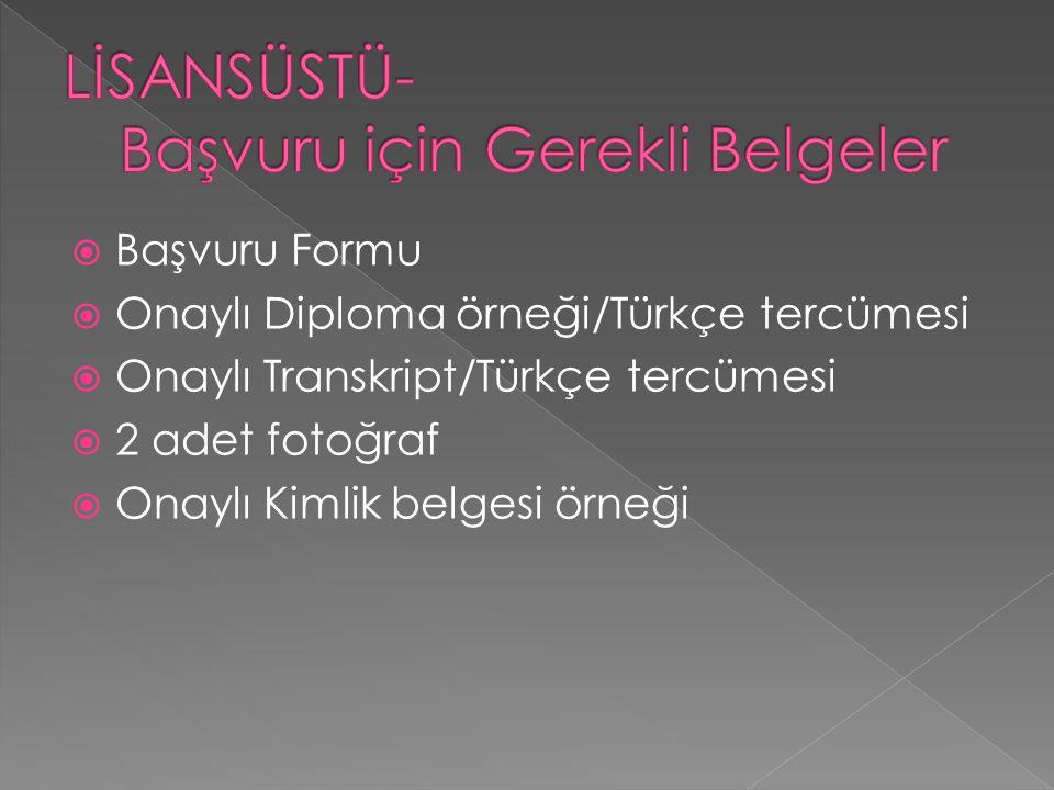  Başvuru Formu  Onaylı Diploma örneği/Türkçe tercümesi  Onaylı Transkript/Türkçe tercümesi  2 adet fotoğraf  Onaylı Kimlik belgesi örneği