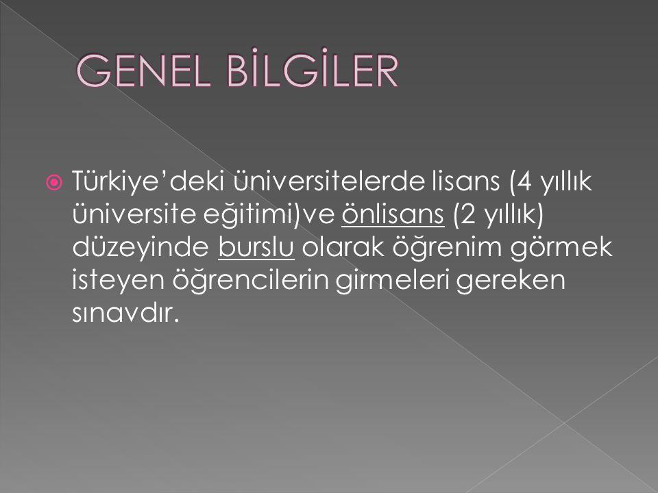  Türkiye'deki üniversitelerde lisans (4 yıllık üniversite eğitimi)ve önlisans (2 yıllık) düzeyinde burslu olarak öğrenim görmek isteyen öğrencilerin