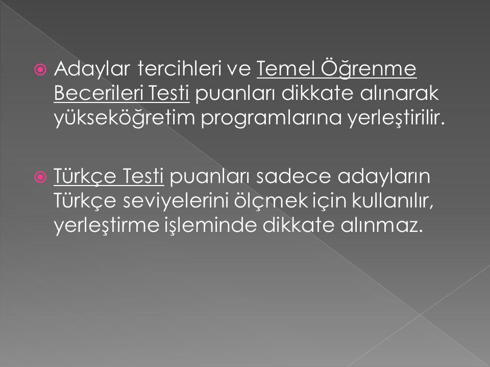  Adaylar tercihleri ve Temel Öğrenme Becerileri Testi puanları dikkate alınarak yükseköğretim programlarına yerleştirilir.  Türkçe Testi puanları sa