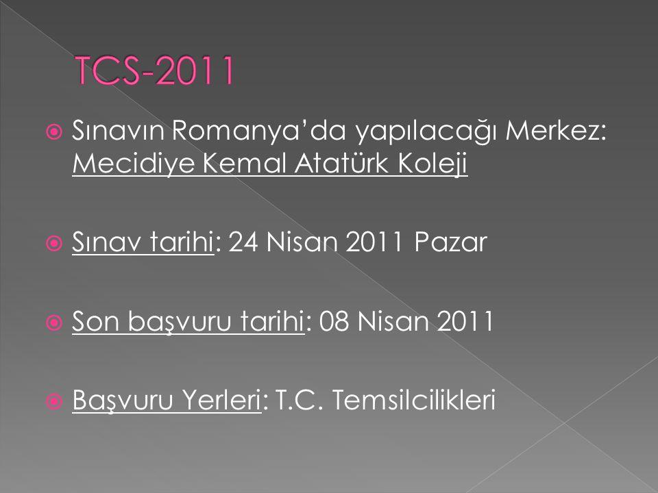  Sınavın Romanya'da yapılacağı Merkez: Mecidiye Kemal Atatürk Koleji  Sınav tarihi: 24 Nisan 2011 Pazar  Son başvuru tarihi: 08 Nisan 2011  Başvur
